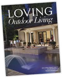 Loving Outdoor Living  Inspired Designed Features Tips And Loving Outdoor Living Magazine