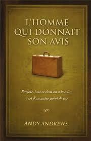 ANDY ANDREWS - L'Homme qui donnait son avis - Croissance personnelle -  LIVRES - Renaud-Bray.com - Livres + cadeaux + jeux