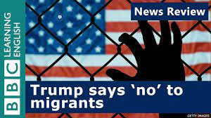 Trump says 'no' to migrants: BBC News Review - YouTube | Learn english,  Grammar and vocabulary, Vocabulary