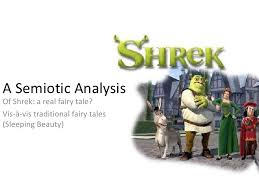 semiotics shrek the movie a semiotic analysis <br >of shrek a real fairy tale
