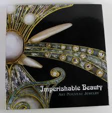 imperishable beauty art nouveau jewelry essays photos museum of imperishable beauty art nouveau jewelry essays photos museum of fine arts boston hardcover 2008