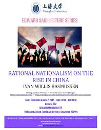 CHINA, THE MIDDLE EAST, AFRICA AND LATIN AMERICA: Edward Said Lecture  Series: Rational Nationalism on the Rise in China - Ivan Willis Rasmussen -  March 2, 2017