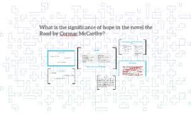 to what extend is hope presented in the novel the road by by to what extend is hope presented in the novel the road by by theresa brandt on prezi