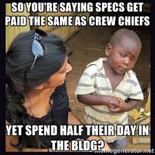 so you're saying specs get paid the same as crew chiefs yet spend ... via Relatably.com