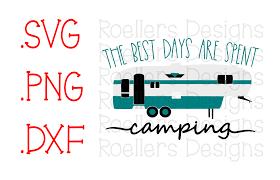 Do not hold any in reserve. Best Days Are Spent Camping Svg 5th Wheel Svg Camper Svg 102389 Svgs Design Bundles Svg Template Printable Camper