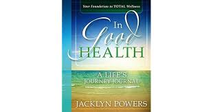 In Good Health: A Life's Journey Journal by Jacklyn Power