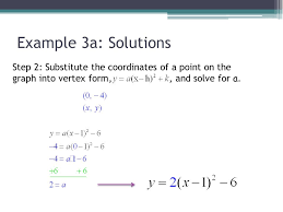 16 example 3a solutions step 2 substitute the coordinates of a point on the graph into vertex form and solve for a