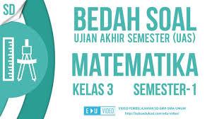 Soal uts sd kelas 6 semester 1 untuk lima mata pelajaran (mapel) pokok (pkn, ipa, ips, matematika, dan bahasa indonesia) bisa didownload. Bedah Soal Uas Matematika Kelas 3 Semester 1 Youtube