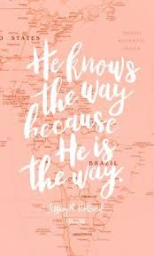 Love Quotes From The Bible Stunning He Knows The Way Because He Is The Way Jeffrey R Holland LDS