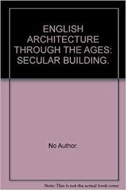 English Architecture Through the Ages Secular Building: Ison, Lenora, Walter,  Illustrated by By Author: Amazon.com: Books