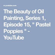 the beauty of oil painting series 1 episode 15 pastel poppies