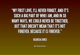 My First Love Quotes Enchanting Pin By Roxy Slover On First Love Pinterest Rashida Jones Forget