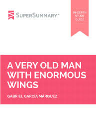 a very old man enormous wings summary supersummary a very old man enormous wings