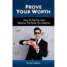 Prove Your Worth: How to Ask For and Receive the Raise You Deserve ...