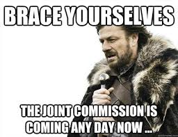 Brace yourselves The Joint Commission is coming any day now ... via Relatably.com