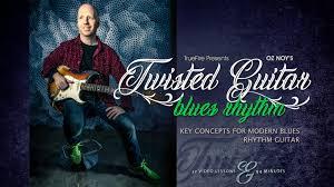 Twisted Guitar Blues Rhythm Guitar Lessons Oz Noy Truefire