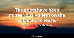 Chesterton Quotes Fascinating The Poets Have Been Mysteriously Silent On The Subject Of Cheese