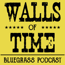 Walls of Time: Bluegrass Podcast