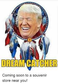 Dream Catchers Near Me DREAM CATCHER Politics Meme on meme 91