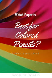 Which <b>Paper</b> is <b>Best</b> for <b>Colored</b> Pencils? - Carrie L. Lewis, Artist