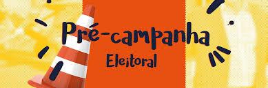Resultado de imagem para pré-campanha eleitoral