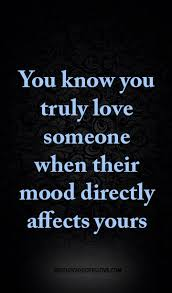 Truly Love Quotes Inspiration You Know You Truly Love Someone When Their Mood Directly Affects