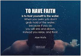 Have Faith Quotes Awesome Alan Watts To Have Faith Is To Trust Yourself To The Water Flickr
