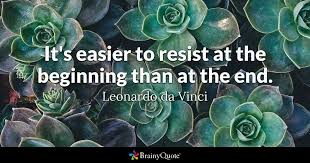 Da Vinci Quotes Enchanting It's Easier To Resist At The Beginning Than At The End Leonardo