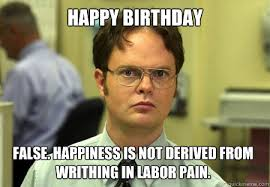 Happy Birthday False. Happiness is not derived from writhing in ... via Relatably.com
