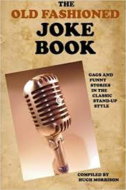 the old fashioned joke book s and funny stories in the clic stand up style amazon co uk hugh morrison 9781514261989 books