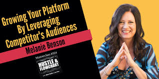 Melanie Benson - Growing Your Platform By Leveraging Competitor's Audiences