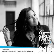 LISTEN UP! The PRETTY GIRLS SWEAT Show: Episode 13 with Marquita Smith |  Pretty Girls Sweat