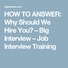 why should we hire you interview question how to answer why should we hire you big interview job