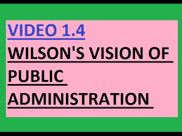 upsc ias video wilson s vision of public administration