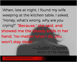 justin cronin author of the passage shares an original two justin cronin author of the passage shares an original two sentence horror story readers for horrorweek goodreads originals