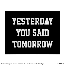 motivational office posters. Yesterday You Said Tomorrow Posters - Motivational Print To Remind Do It NOW. Office