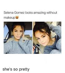 makeup selena gomez and selena selena gomez looks amazing without makeup she s so