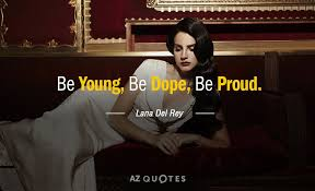 lana del rey e be young be dope be proud