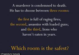 355DD27D 0 Riddle number two Which room is the safest out of one full of ra a 24