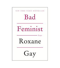 female empowerment books to add to your reading list my e roxane gay bad feminist