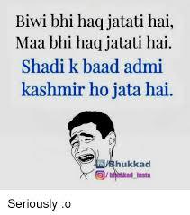K On Klad Biwi Shadi Baad Seriously Hai Me Bhi Haq Fb Oda Ho Kashmir Haqjatati Maa me Jata Jatati O Admi Insta Meme Hukkad