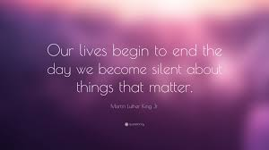 Martin Luther King Jr Quote Our Lives Begin To End The Day We