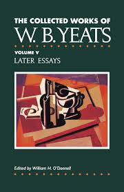 the collected works of w b yeats vol v later essays william the collected works of w b yeats vol v later essays william butler yeats 9780026327022 com books