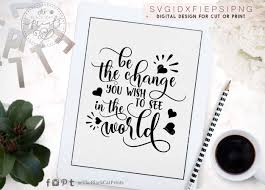 Be The Change You Wish To See In The World Svg Png Eps Dxf