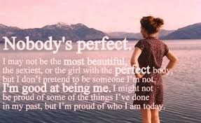 I May Not Be Beautiful Quotes Best of Nobody's Perfect I May Not Be The Most Beautiful Girl