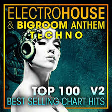 Anthem Chart Electro House Big Room Anthem Techno Top 100 Best Selling