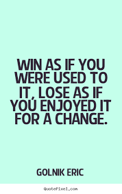 Quotes About Winning And Losing Impressive I Win You Lose Quotes Quotes