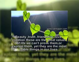 Beautiful Quotes On Friendship Love And Life Best Of Beauty Truth Friendship Love Creation These Are The Great Values