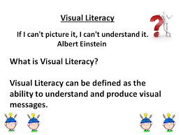 Visual Literacy Definitions Visual Literacy If I Cant Picture It I Cant Understand It