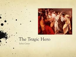 the tragic hero julius caesar tragic hero background a tragic  1 the tragic hero julius caesar